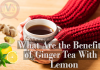 What are the benefits of ginger tea with lemon
